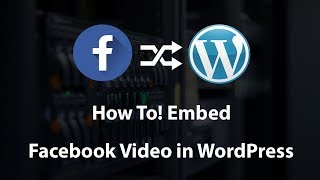 How to Embed a Facebook Video in WordPress Website 2018