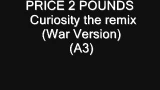 PRICE 2 POUNDS    Curiosity the remix War Version) (A3)