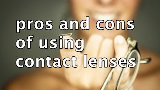 Pros and Cons of Using Contact Lenses