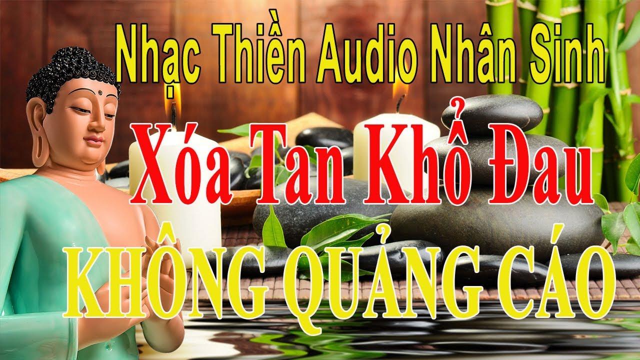 Nhạc Thiền Không Quảng Cáo – Xóa Tan Muộn Phiền Khổ Đau – Audio Nhân Sinh