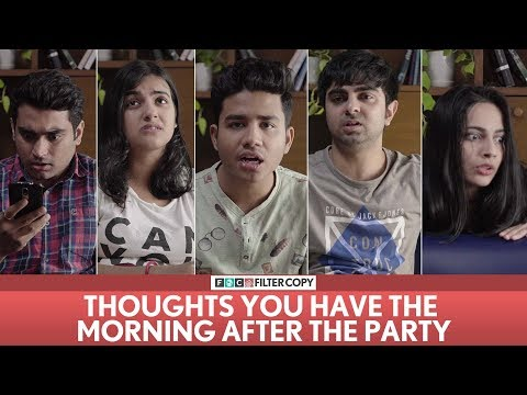 FilterCopy | Thoughts You Have When You Party Too Hard | Ft. Akash Deep, Banerjee, Madhu, Surbhi