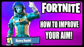 HOW TO IMPROVE YOUR AIM IN FORTNITE! GET BETTER AIM TIPS AND TRICKS