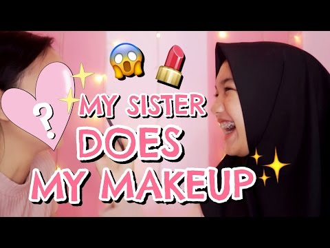 MY SISTER DOES MY MAKEUP! [BAHASA]