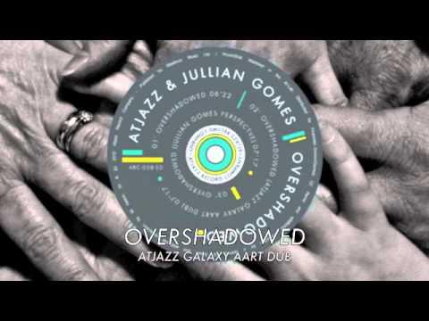 Atjazz & Jullian Gomes - Overshadowed (Atjazz Galaxy Aart Dub) Official