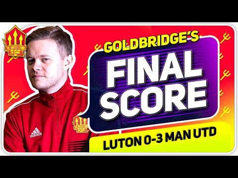 Goldbridge! Luton 0-3 Manchester United Match Reaction