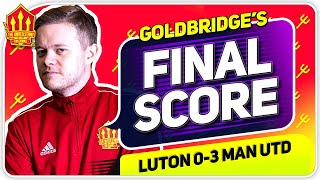 Goldbridge! Luton 0-3 Manchester United Match Reaction