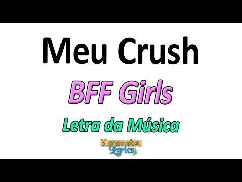 BFF Girls - Meu Crush - Letra