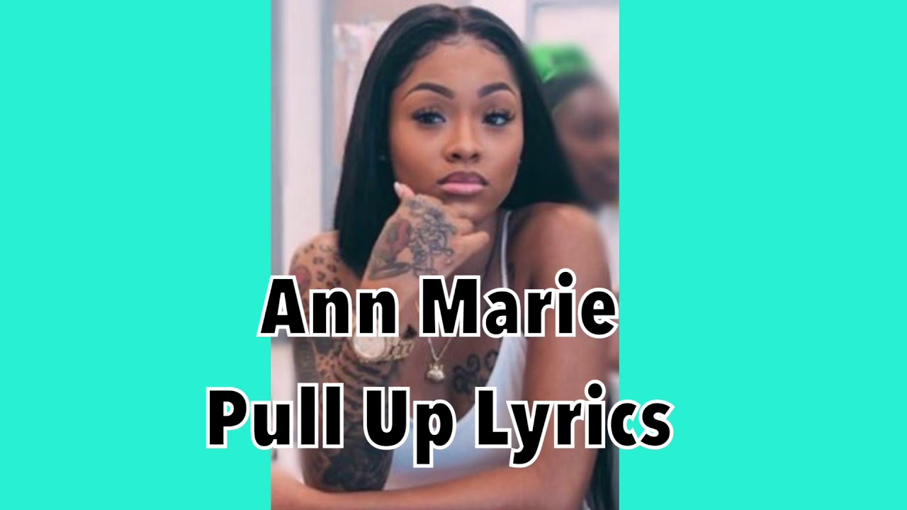 Ann Marie - Pull Up Lyrics