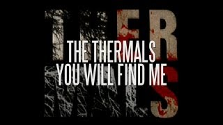 The Thermals - You Will Find Me (Lyric Video)