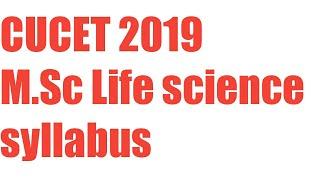CUCET 2019 M.SC LIFE SCIENCE SYLLABUS  Msc life science syllabus.