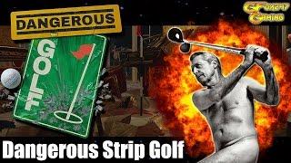 Dangerous Golf - Part 1: Strip Dangerous Golf