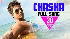 Chaska - Full Song | Badmaash Company | Shahid Kapoor | Anushka Sharma | Krishna