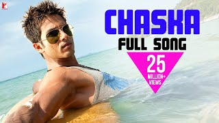 Chaska (Full Video Song) | Badmaash Company