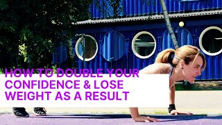 How to DOUBLE your Confidence & Lose Weight as a Result?