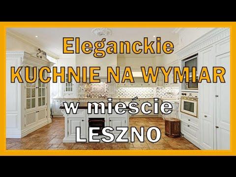 Eleganckie Kuchnie Na Wymiar Leszno Youtube