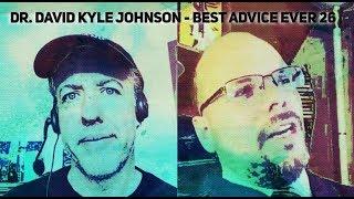 Dr. David Kyle Johnson - Best Advice Ever 26