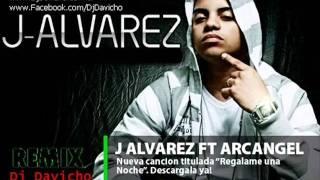 J Alvarez Ft. Arcangel - Regalame Una Noche (Remix) Dj Davicho.avi