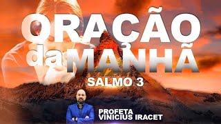 ORAÇÃO DA MANHÃ DE HOJE BASEADO NO SALMO 3 PARA VENCER NOSSOS ADVERSÁRIOS | Profeta Vinicius Iracet