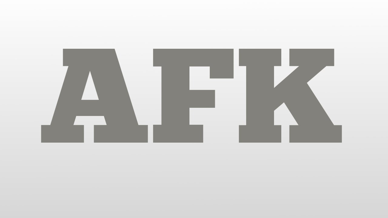 AFK meaning and pronunciation