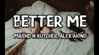 Mashd N Kutcher Alex Aiono Better Me Lyrics.mp3