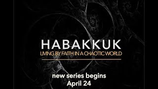 "Habakkuk: ""When God Doesn't Make Sense"""