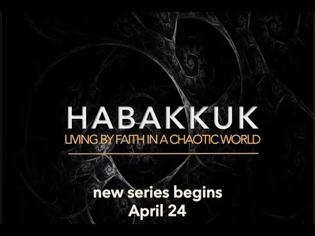 Sermon Series: Habakkuk- Living by Faith in a Chaotic World