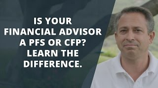 Is Your Financial Advisor a PFS or CFP?