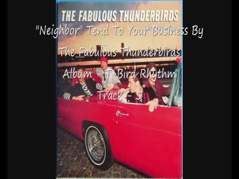 """""""Neighbor"""" Tend To Your Business By The Fabulous Thunderbirds"""