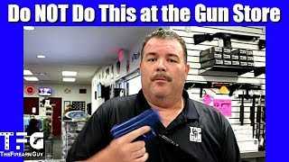 Do NOT Do This at the Gun Store - TheFireArmGuy