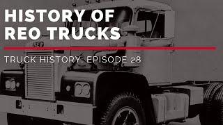 History of REO Trucks - Truck History Episode 28