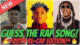 GUESS THE RAP SONG *2019 RECAP EDITION* 🔥