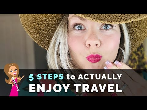 5 Steps To ACTUALLY Enjoy Travel And Plan A Fun Trip  | Manage Travel Expectations