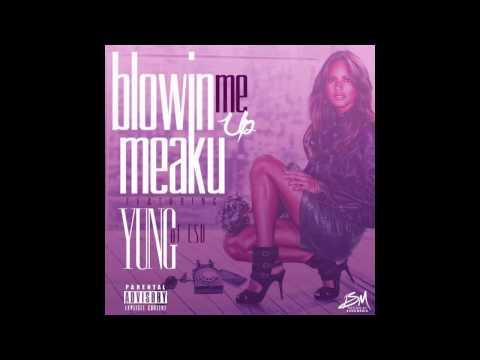 Meaku - Blowin' Me Up (Feat. Yung)