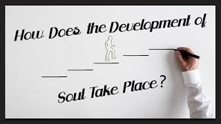 How Does the Development of Soul Take Place?