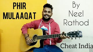 Cheat India: phir mulaaqat | jubin nautiyal kunaal rangon | T-series | guitar cover | by Neel Rathod