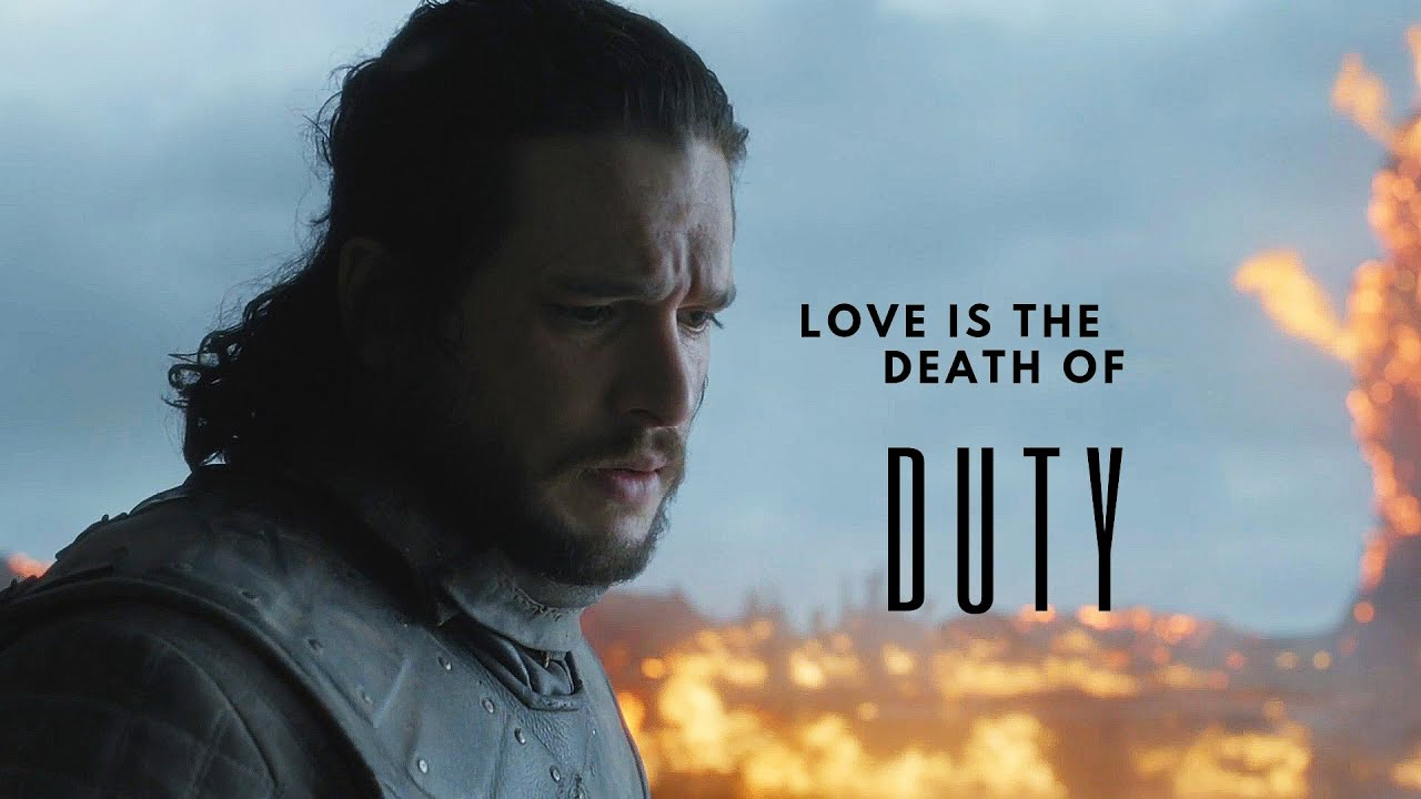 (GoT) Jon Snow || Love Is The Death Of Duty