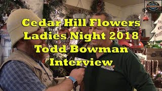 Cedar Hill Flowers Ladies Night 2018 - Todd Bowman Interview