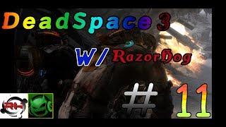 Dead space 3 w Razorhog444 /  #11 WE DOING SO WELL! GOOD STUFF AND RAZOR GOING INSAN