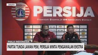 Partai Tunda Lawan PSM, Persija Minta Pengawalan Ekstra