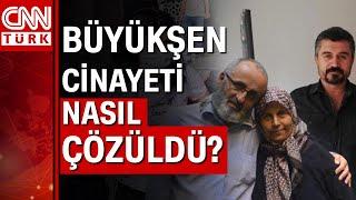 Büyükşen cinayeti nasıl çözüldü? Cinayetin tüm ayrıntıları CNN TÜRK'te...