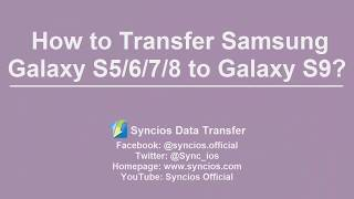 How to transfer Samsung Galaxy S5/S6/S7/S8 to Samsung Galaxy S9