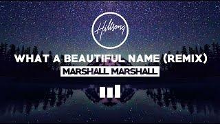Hillsong worship - what a beautiful name (marshall marshall remix)