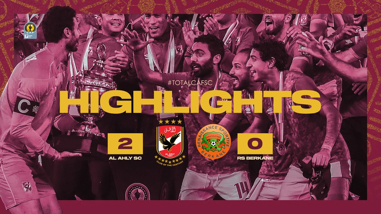 Highlights Al Ahly 2 0 Rs Berkane Totalcafsc Youtube