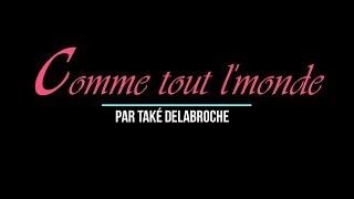 Comme tout le monde par Také Delabroche (FF)