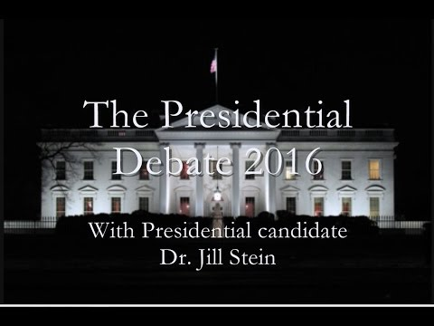 The Presidential Election Debate 2016 with presidential candidate Dr. Jill Stein