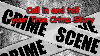Call in with your own true crime stories