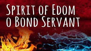 Spirit of Edom o Bond Servant 5/18/19