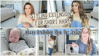 How I Style Extensions With Short Hair + Sleep Training Tips for Baby!