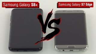 Сравнение смартфонов Samsung Galaxy S8+ и Galaxy S7 Edge