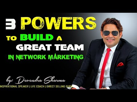 3 Powers To Build A Great Team In Network Marketing || By Devendra Sharma